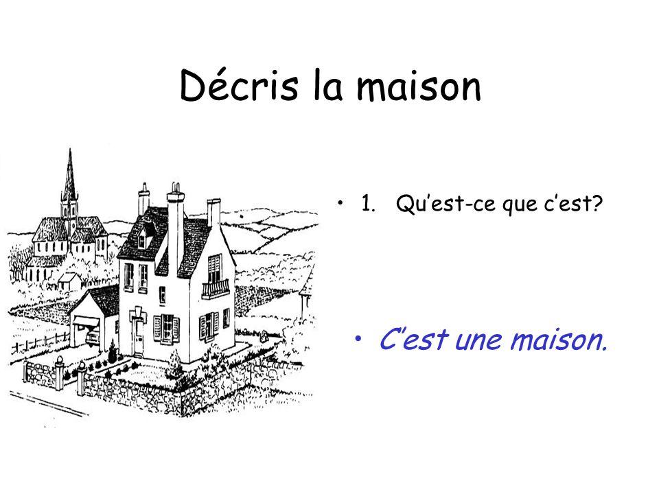 Décris la maison 1. Quest-ce que cest? Cest une maison.