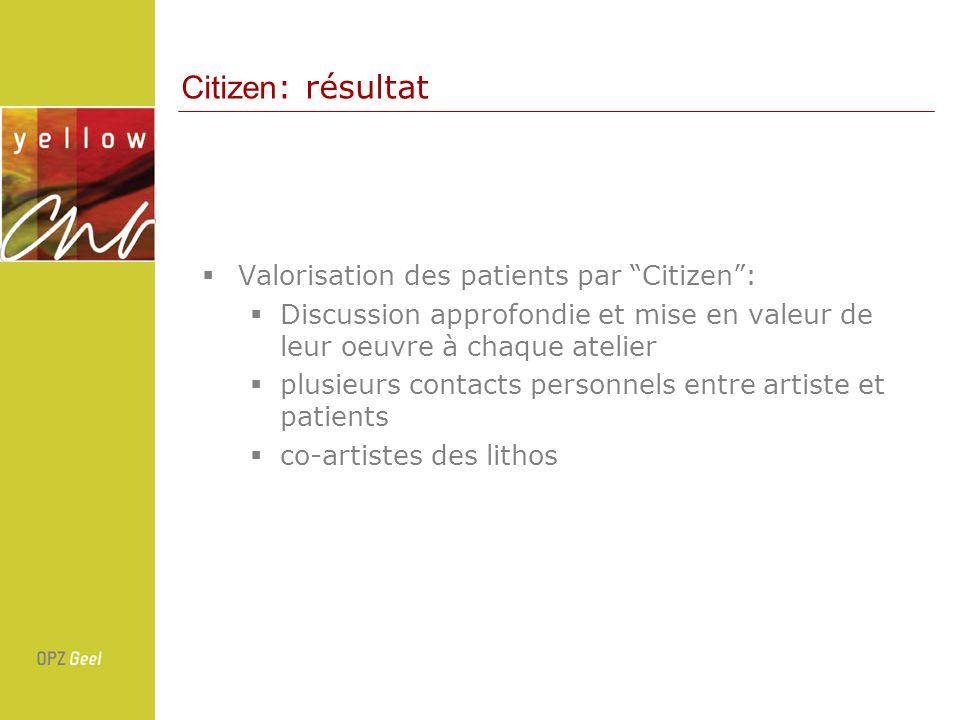 Valorisation des patients par Citizen: Discussion approfondie et mise en valeur de leur oeuvre à chaque atelier plusieurs contacts personnels entre ar
