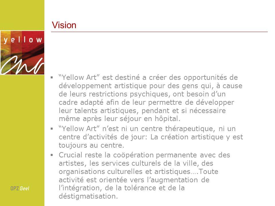 Vision Yellow Art est destiné a créer des opportunités de développement artistique pour des gens qui, à cause de leurs restrictions psychiques, ont besoin dun cadre adapté afin de leur permettre de développer leur talents artistiques, pendant et si nécessaire même après leur séjour en hôpital.