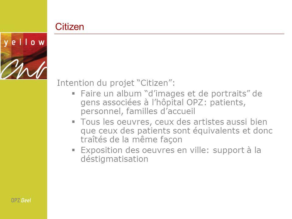 Intention du projet Citizen: Faire un album dimages et de portraits de gens associées à lhôpital OPZ: patients, personnel, familles daccueil Tous les