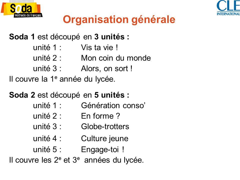Organisation générale Soda 1 est découpé en 3 unités : unité 1 : Vis ta vie .