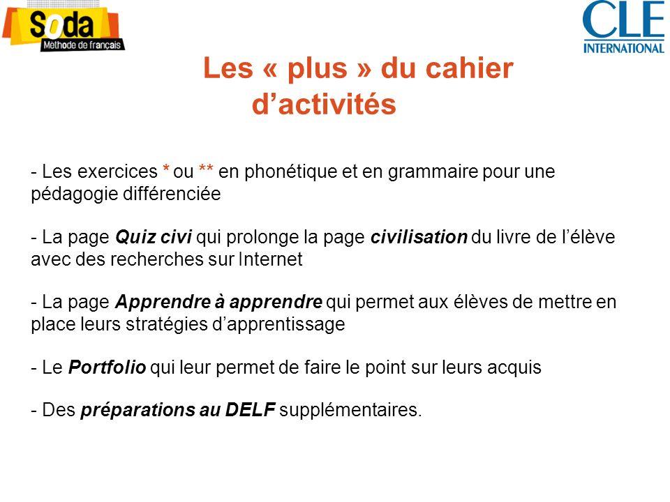 Les « plus » du cahier dactivités - Les exercices * ou ** en phonétique et en grammaire pour une pédagogie différenciée - La page Quiz civi qui prolon