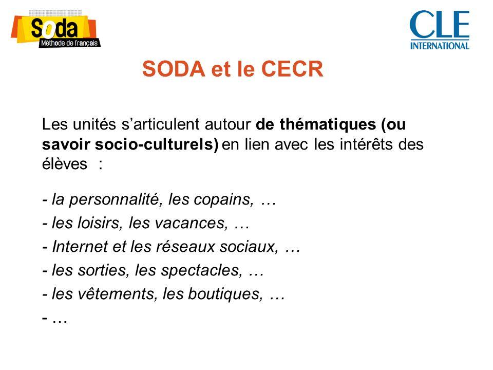 SODA et le CECR Les unités sarticulent autour de thématiques (ou savoir socio-culturels) en lien avec les intérêts des élèves : - la personnalité, les