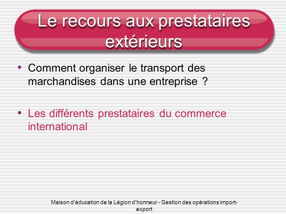 Maison d'éducation de la Légion d'honneur - Gestion des opérations import- export Le recours aux prestataires extérieurs Comment organiser le transpor