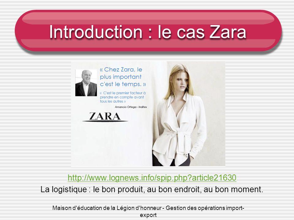 Maison d'éducation de la Légion d'honneur - Gestion des opérations import- export Introduction : le cas Zara http://www.lognews.info/spip.php?article2