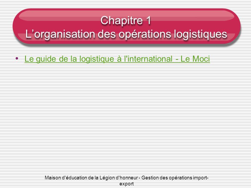 Chapitre 1 Lorganisation des opérations logistiques Le guide de la logistique à l'international - Le Moci Maison d'éducation de la Légion d'honneur -