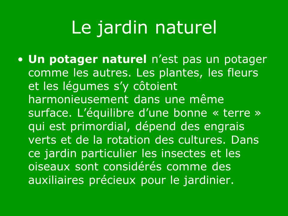 Le jardin naturel Le jardinage biologique prend en compte différents facteurs comme le soleil, la lune, la terre et lemplacement géographique du jardin.