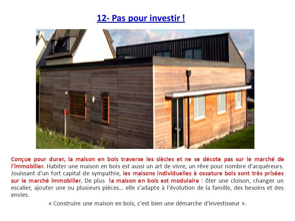 12- Pas pour investir ! Conçue pour durer, la maison en bois traverse les siècles et ne se décote pas sur le marché de l'immobilier. Habiter une maiso