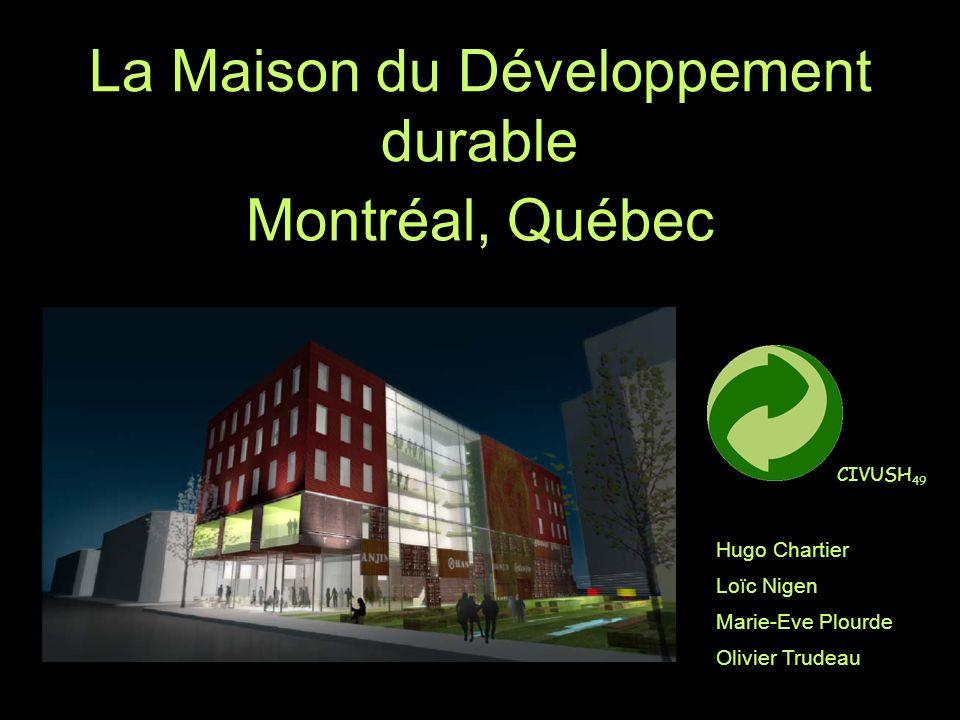La Maison du Développement durable Montréal, Québec Hugo Chartier Loïc Nigen Marie-Eve Plourde Olivier Trudeau CIVUSH 49