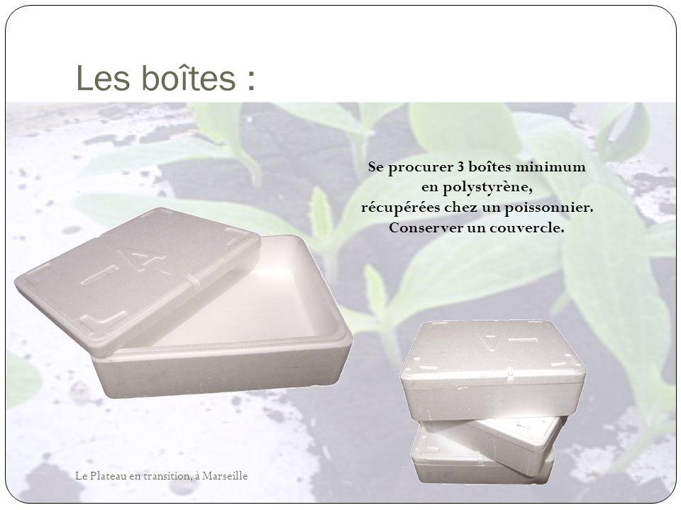 Les boîtes : Se procurer 3 boîtes minimum en polystyrène, récupérées chez un poissonnier. Conserver un couvercle. Le Plateau en transition, à Marseill