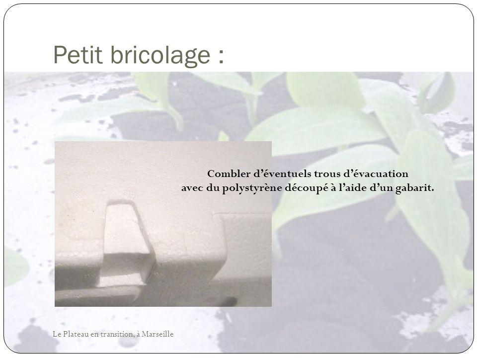Petit bricolage : Combler déventuels trous dévacuation avec du polystyrène découpé à laide dun gabarit. Le Plateau en transition, à Marseille