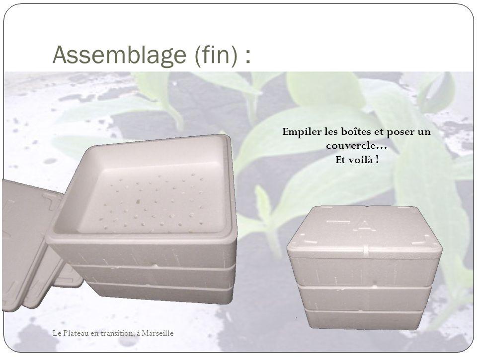 Assemblage (fin) : Empiler les boîtes et poser un couvercle… Et voilà ! Le Plateau en transition, à Marseille
