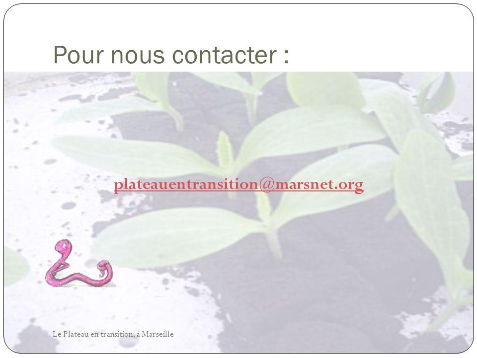 Pour nous contacter : plateauentransition@marsnet.org Le Plateau en transition, à Marseille