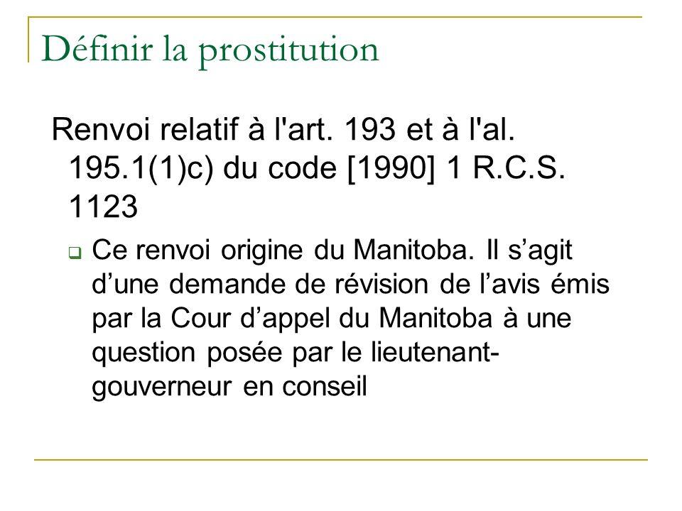 Définir la prostitution Renvoi relatif à l art.193 et à l al.