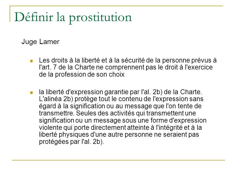 Définir la prostitution Juge Lamer Les droits à la liberté et à la sécurité de la personne prévus à l art.