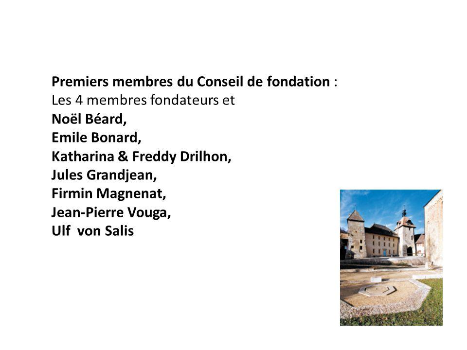 Premiers membres du Conseil de fondation : Les 4 membres fondateurs et Noël Béard, Emile Bonard, Katharina & Freddy Drilhon, Jules Grandjean, Firmin Magnenat, Jean-Pierre Vouga, Ulf von Salis