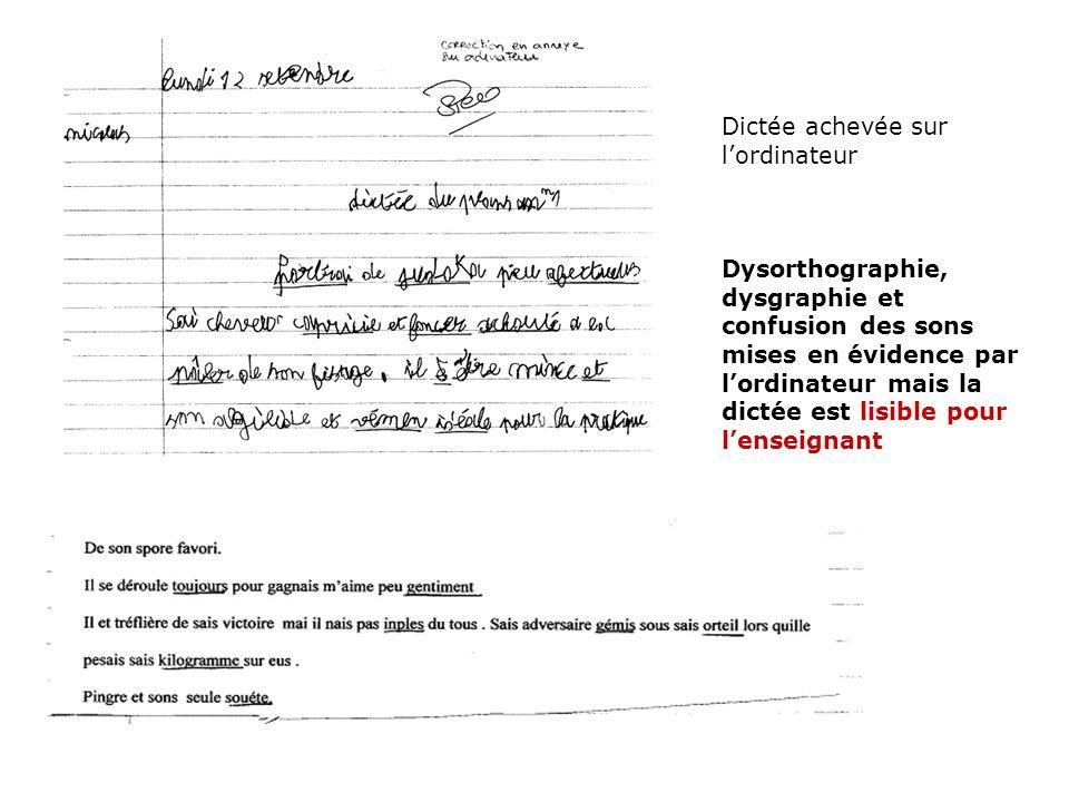 Dictée achevée sur lordinateur Dysorthographie, dysgraphie et confusion des sons mises en évidence par lordinateur mais la dictée est lisible pour len