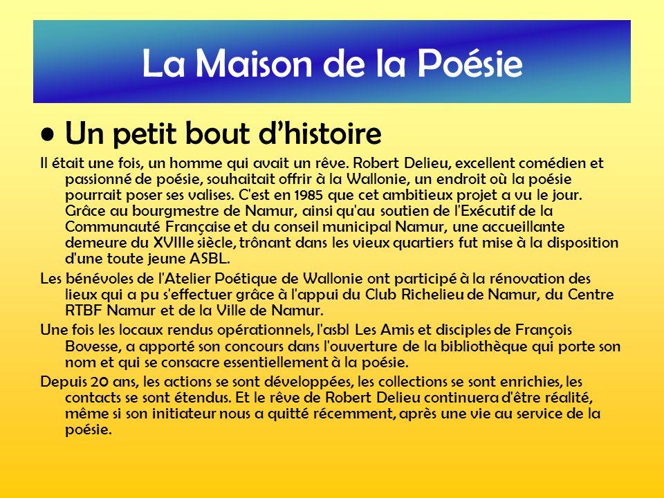 La Maison de la Poésie Un petit bout dhistoire Il était une fois, un homme qui avait un rêve. Robert Delieu, excellent comédien et passionné de poésie