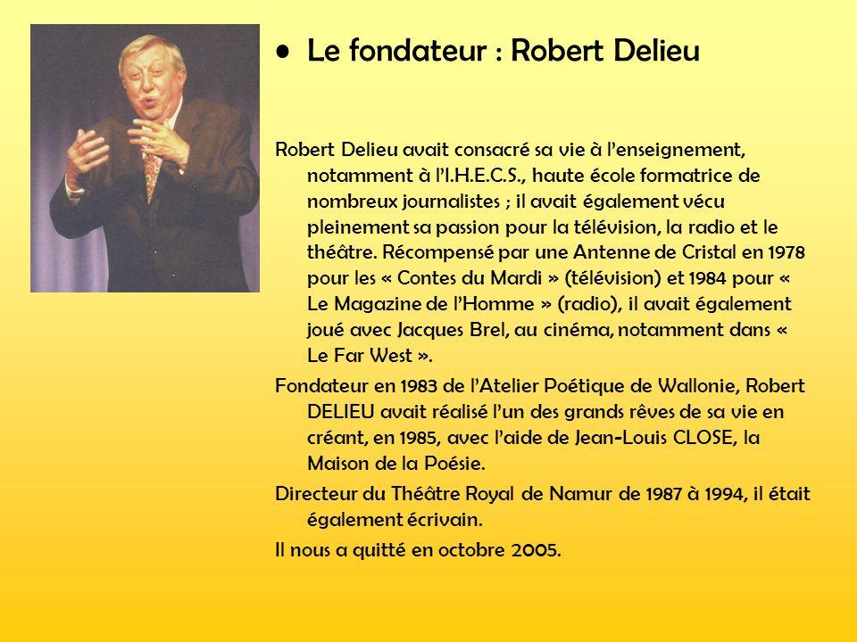 Le fondateur : Robert Delieu Robert Delieu avait consacré sa vie à lenseignement, notamment à lI.H.E.C.S., haute école formatrice de nombreux journali