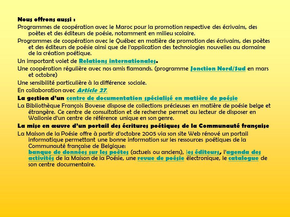 Nous offrons aussi : Programmes de coopération avec le Maroc pour la promotion respective des écrivains, des poètes et des éditeurs de poésie, notamme