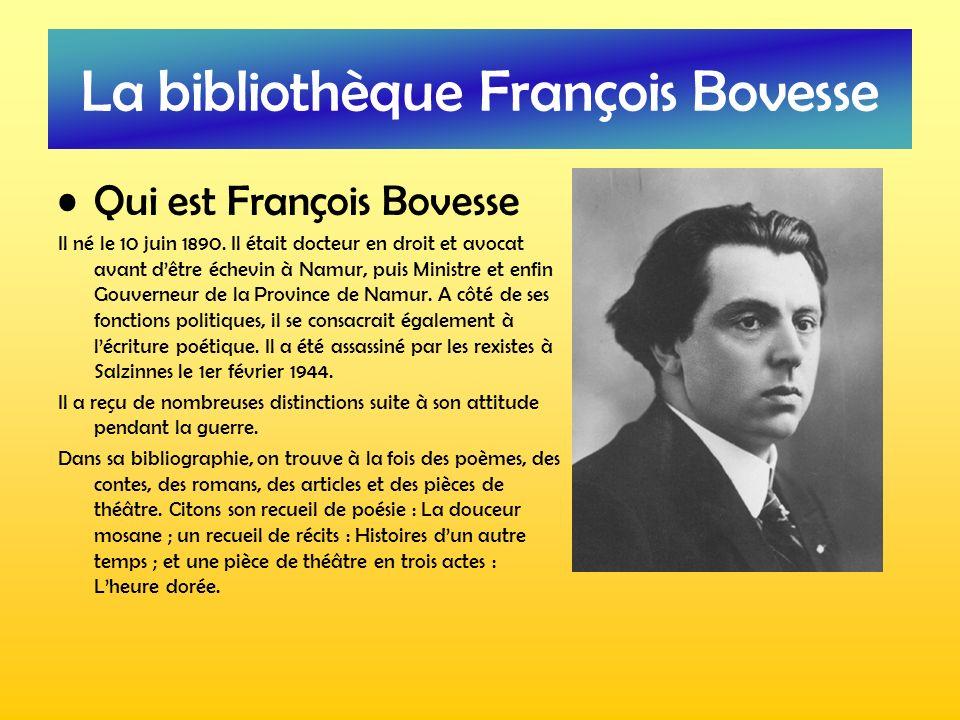 La bibliothèque François Bovesse Qui est François Bovesse Il né le 10 juin 1890. Il était docteur en droit et avocat avant dêtre échevin à Namur, puis