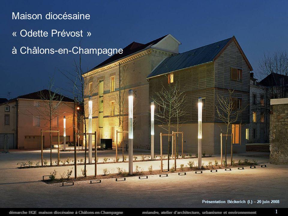 démarche HQE maison diocésaine à Châlons-en-Champagne méandre, atelier darchitecture, urbanisme et environnement 1 Maison diocésaine « Odette Prévost » à Châlons-en-Champagne Présentation Béckerich (L) – 20 juin 2008