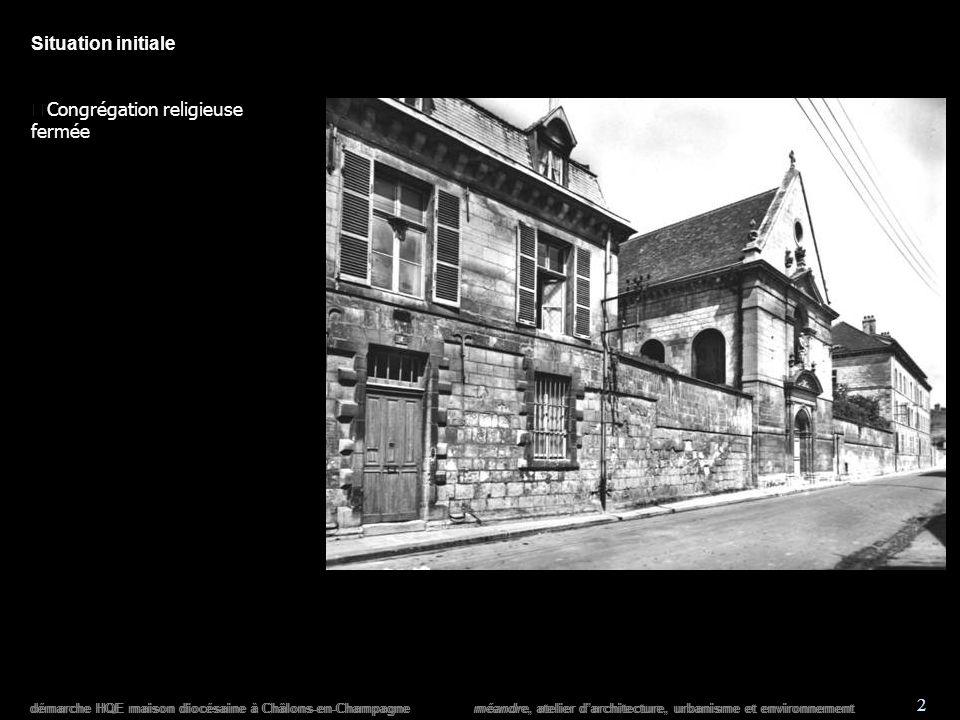démarche HQE maison diocésaine à Châlons-en-Champagne méandre, atelier darchitecture, urbanisme et environnement 2 Situation initiale n Congrégation religieuse fermée