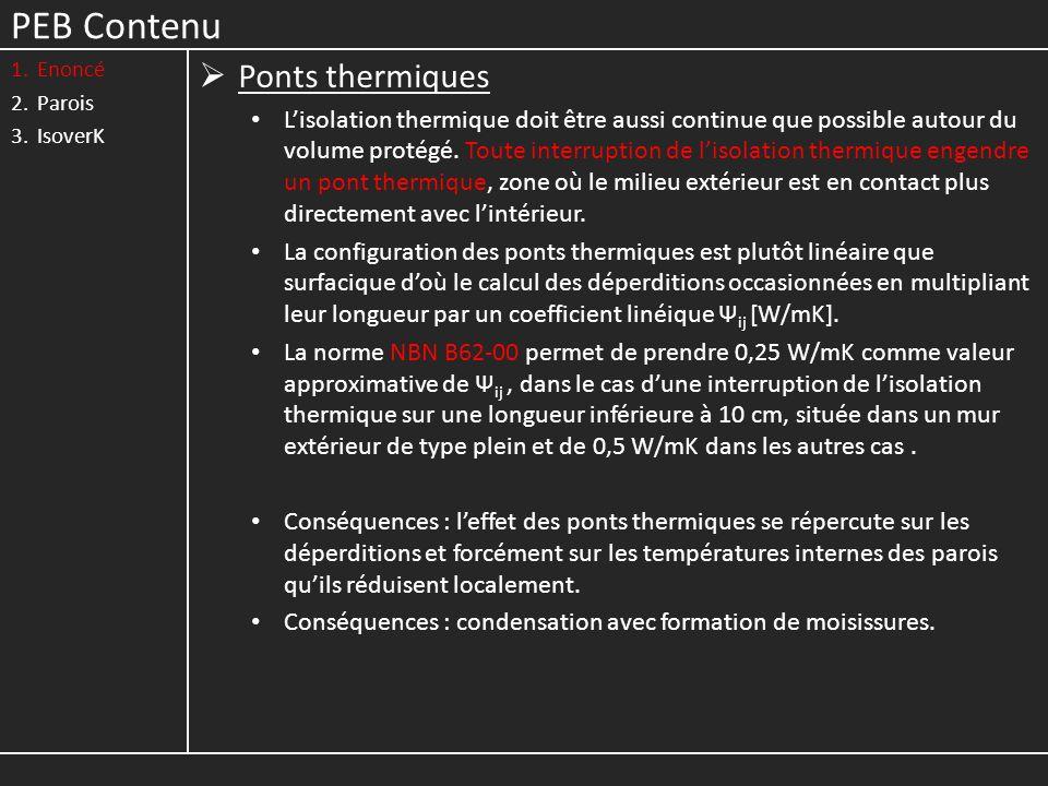 PEB Contenu 1.Enoncé 2.Parois 3.IsoverK Ponts thermiques Lisolation thermique doit être aussi continue que possible autour du volume protégé.