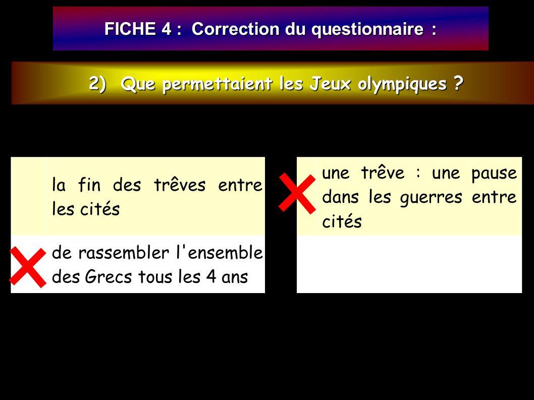 FICHE 4 : Correction du questionnaire : 2) Que permettaient les Jeux olympiques .