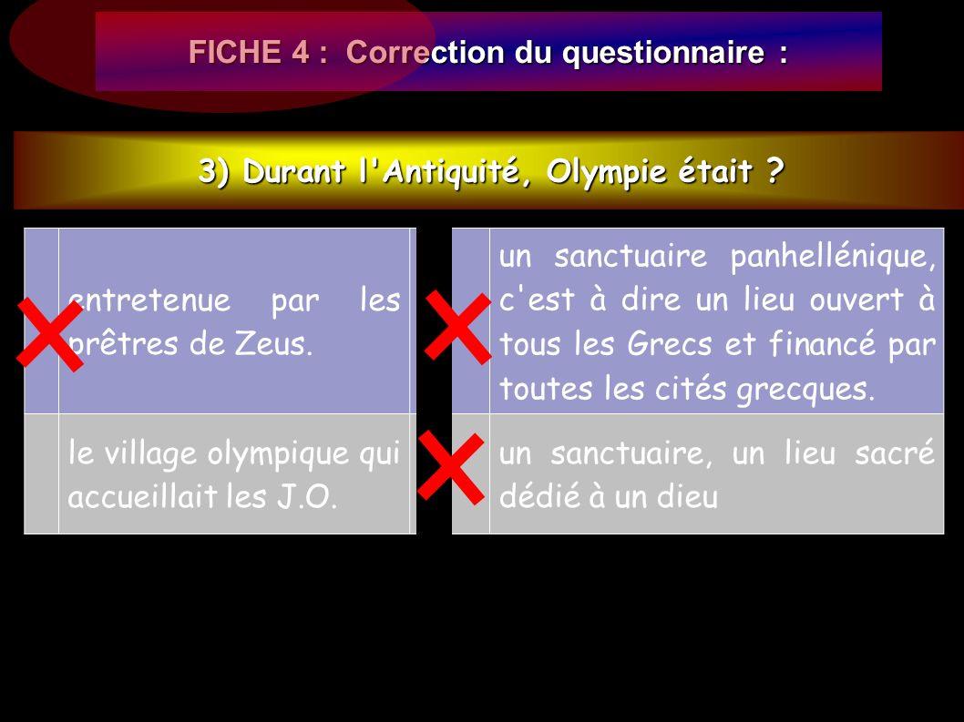 FICHE 4 : Correction du questionnaire : 3) Durant l Antiquité, Olympie était .