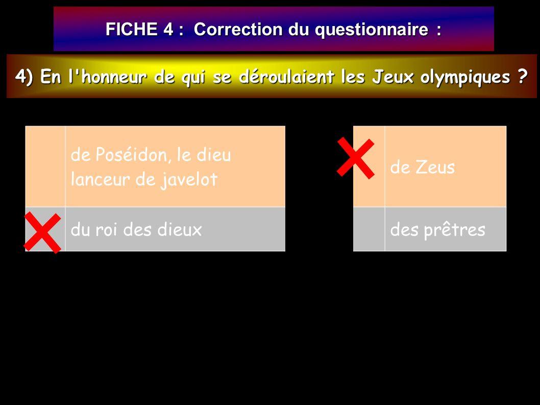 FICHE 4 : Correction du questionnaire : 4) En l honneur de qui se déroulaient les Jeux olympiques .
