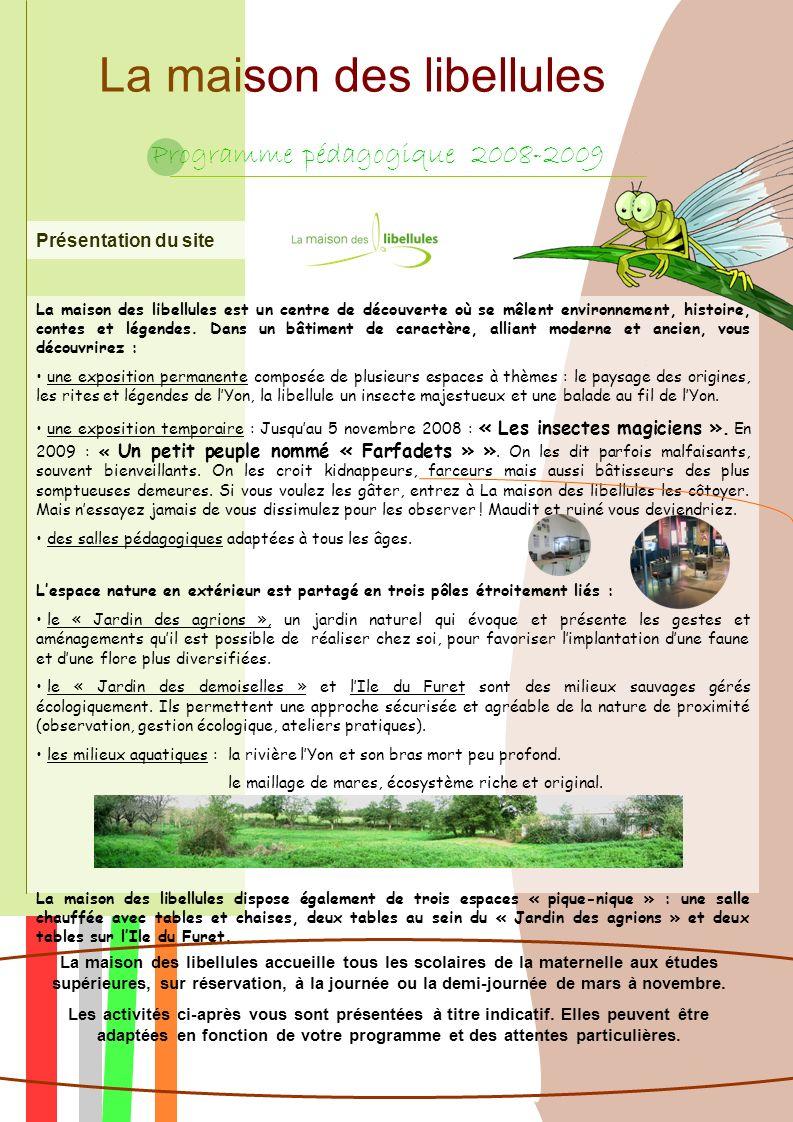 La maison des libellules Programme pédagogique 2008-2009 Présentation du site La maison des libellules est un centre de découverte où se mêlent environnement, histoire, contes et légendes.
