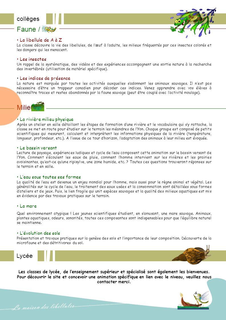 collèges Faune / flore La libellule de A à Z La classe découvre la vie des libellules, de lœuf à ladulte, les milieux fréquentés par ces insectes colorés et les dangers qui les menacent.
