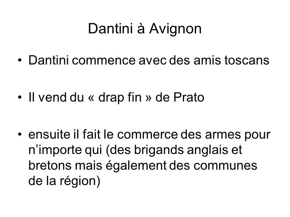 Dantini à Avignon Dantini commence avec des amis toscans Il vend du « drap fin » de Prato ensuite il fait le commerce des armes pour nimporte qui (des