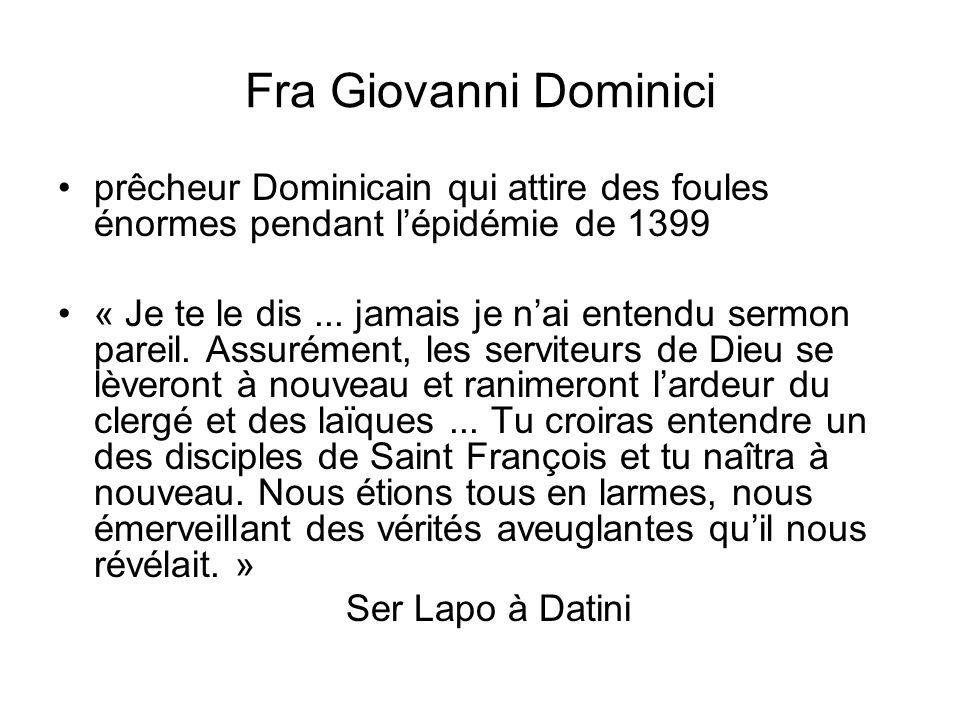Fra Giovanni Dominici prêcheur Dominicain qui attire des foules énormes pendant lépidémie de 1399 « Je te le dis... jamais je nai entendu sermon parei