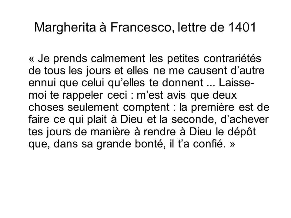 Margherita à Francesco, lettre de 1401 « Je prends calmement les petites contrariétés de tous les jours et elles ne me causent dautre ennui que celui