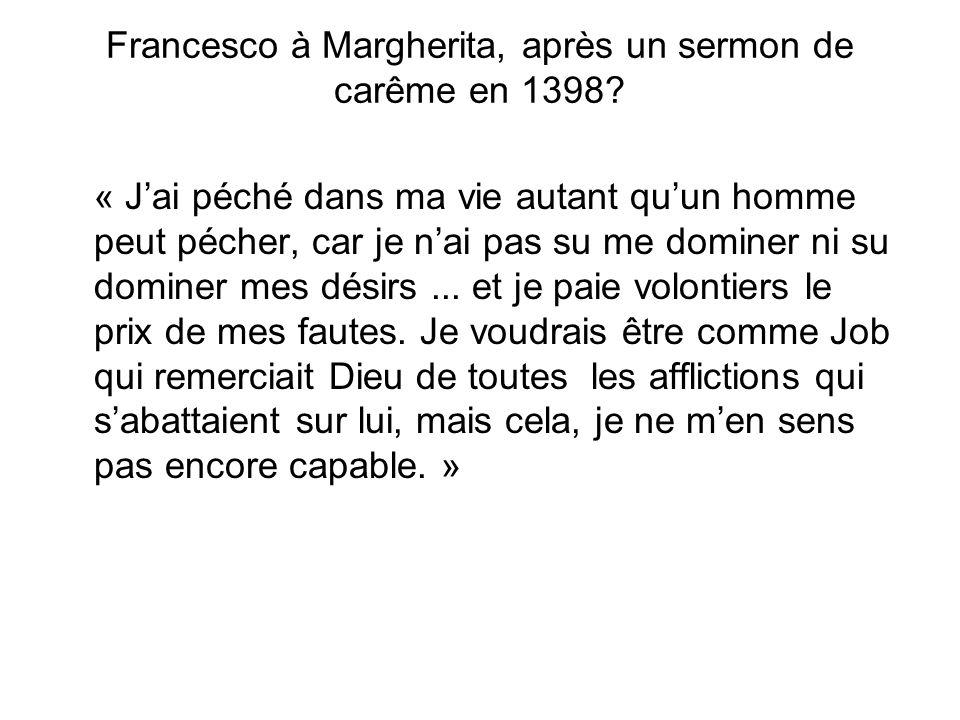 Francesco à Margherita, après un sermon de carême en 1398? « Jai péché dans ma vie autant quun homme peut pécher, car je nai pas su me dominer ni su d
