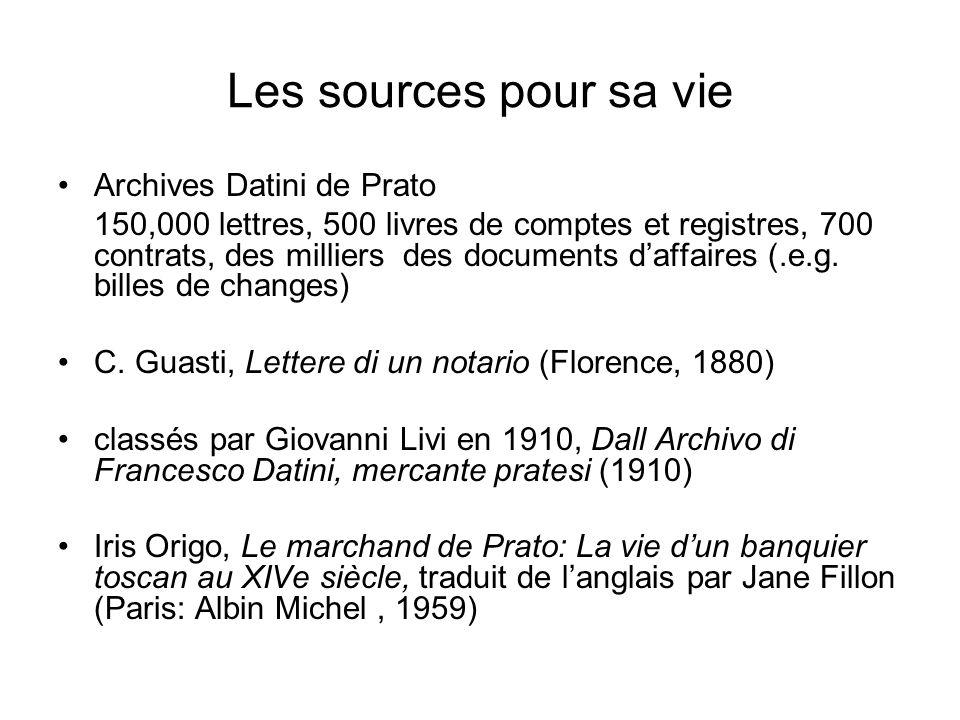 Les sources pour sa vie Archives Datini de Prato 150,000 lettres, 500 livres de comptes et registres, 700 contrats, des milliers des documents daffair
