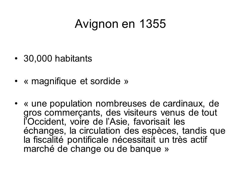 Avignon en 1355 30,000 habitants « magnifique et sordide » « une population nombreuses de cardinaux, de gros commerçants, des visiteurs venus de tout