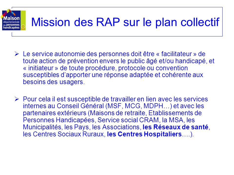 Mission des RAP sur le plan collectif Le service autonomie des personnes doit être « facilitateur » de toute action de prévention envers le public âgé