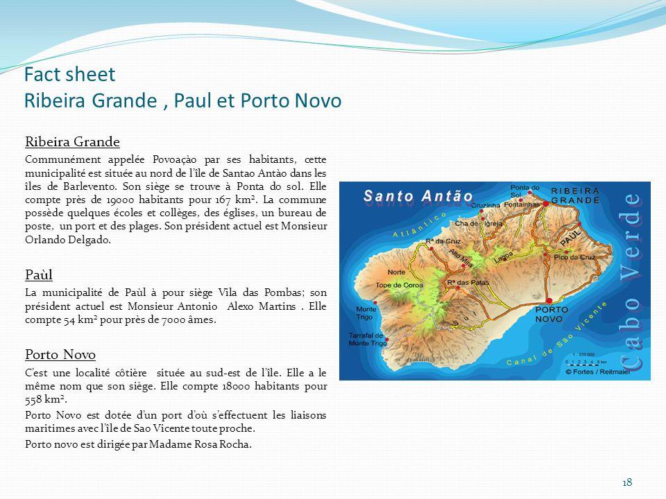 Fact sheet Ribeira Grande, Paul et Porto Novo Ribeira Grande Communément appelée Povoaçào par ses habitants, cette municipalité est située au nord de lîle de Santao Antào dans les îles de Barlevento.