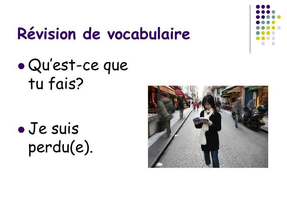 Révision de vocabulaire Quest-ce que tu fais? Je suis perdu(e).