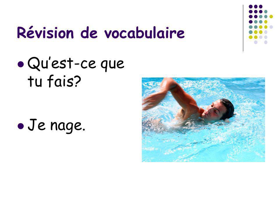 Révision de vocabulaire Quest-ce que tu fais? Je nage.