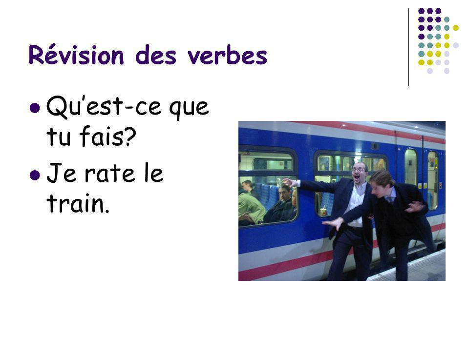 Révision des verbes Quest-ce que tu fais? Je rate le train.