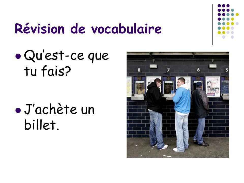 Révision de vocabulaire Quest-ce que tu fais? Jachète un billet.
