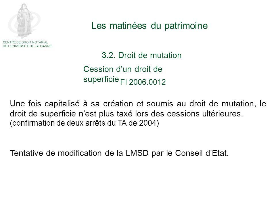 Les matinées du patrimoine CENTRE DE DROIT NOTARIAL DE LUNIVERSITE DE LAUSANNE 3.2. Droit de mutation FI 2006.0012 Une fois capitalisé à sa création e