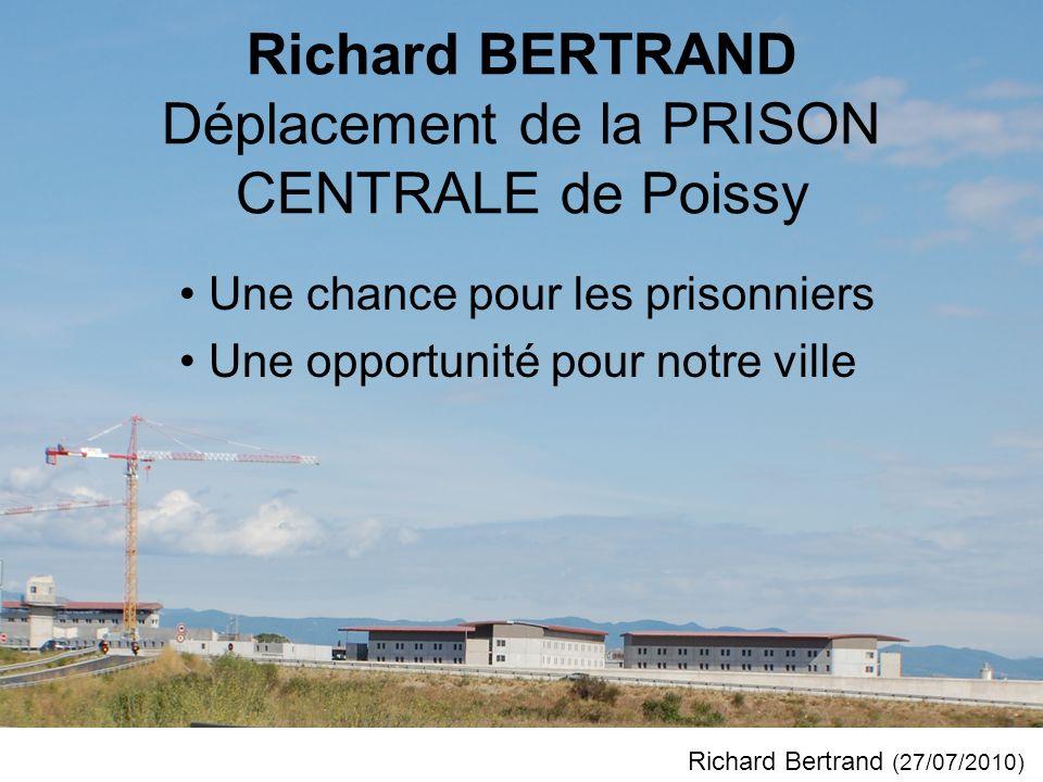 Richard BERTRAND Déplacement de la PRISON CENTRALE de Poissy Une chance pour les prisonniers Une opportunité pour notre ville Richard Bertrand (27/07/