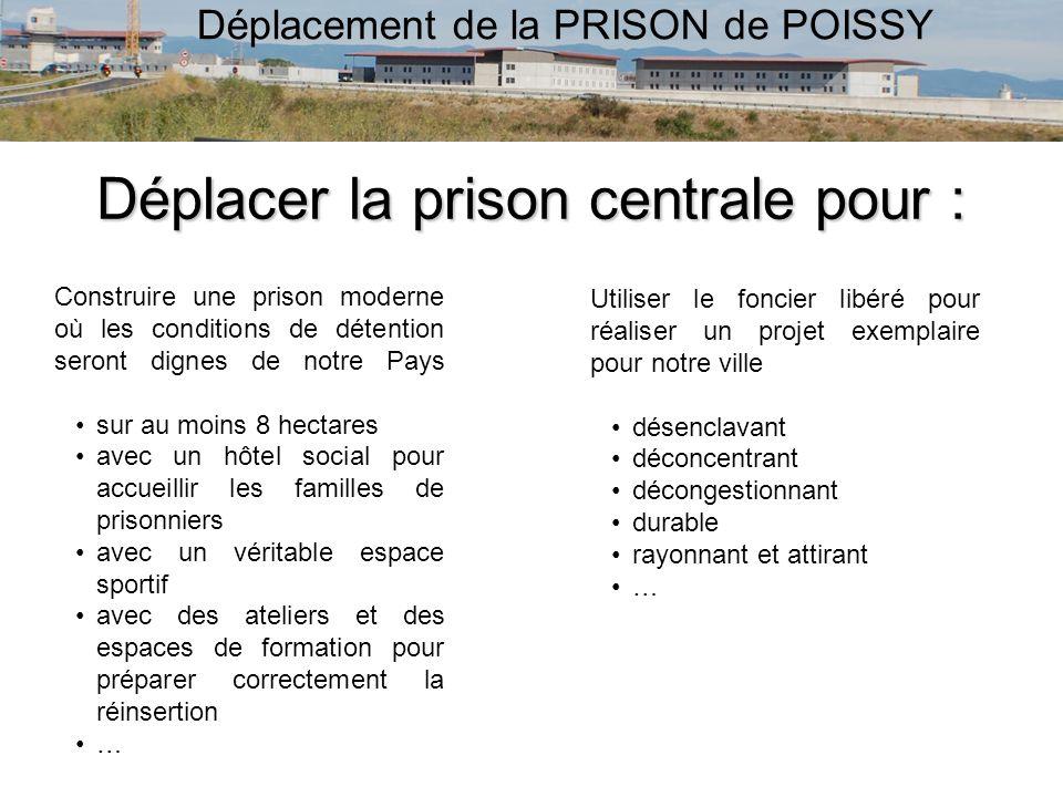 Déplacer la prison centrale pour : Construire une prison moderne où les conditions de détention seront dignes de notre Pays sur au moins 8 hectares av