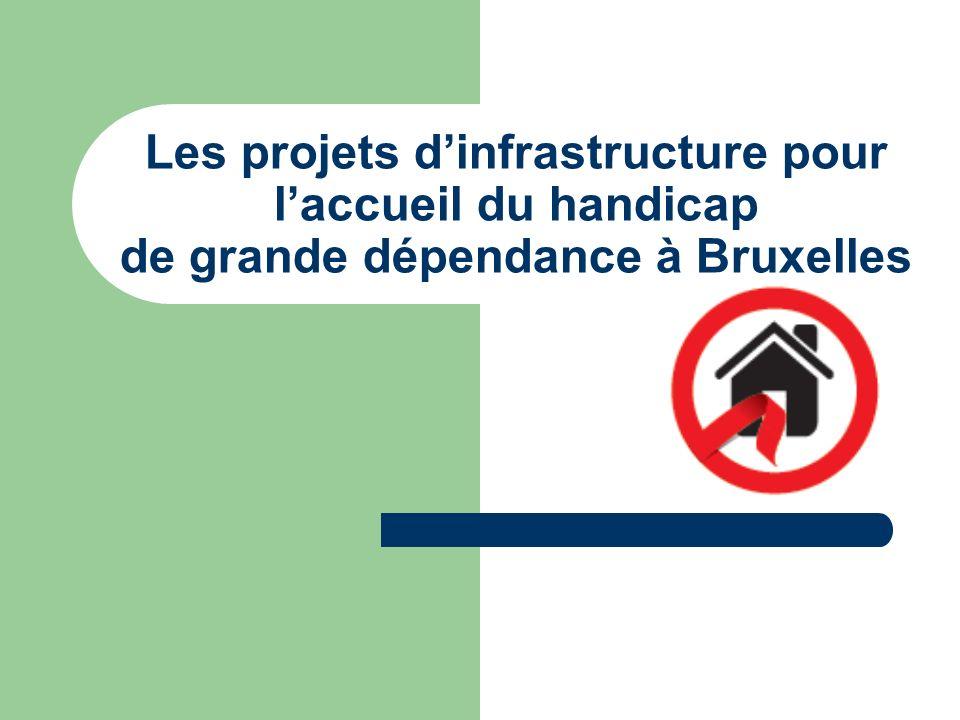 Les projets dinfrastructure pour laccueil du handicap de grande dépendance à Bruxelles