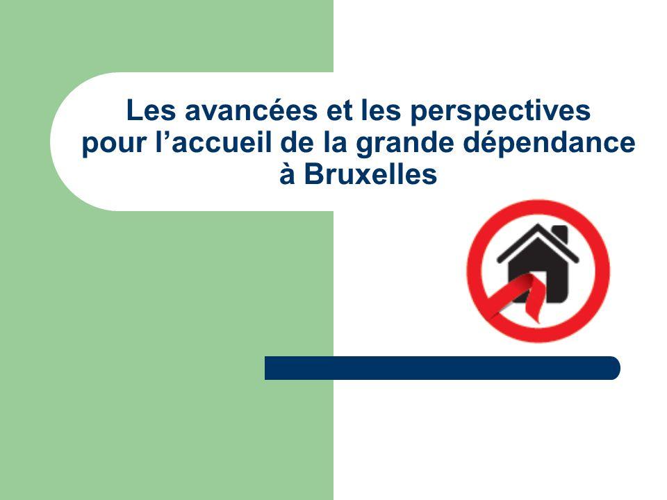 Les avancées et les perspectives pour laccueil de la grande dépendance à Bruxelles
